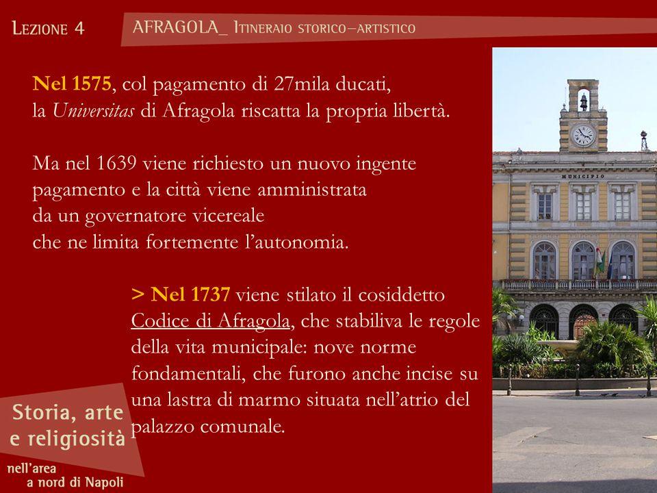 Nel 1575, col pagamento di 27mila ducati, la Universitas di Afragola riscatta la propria libertà.