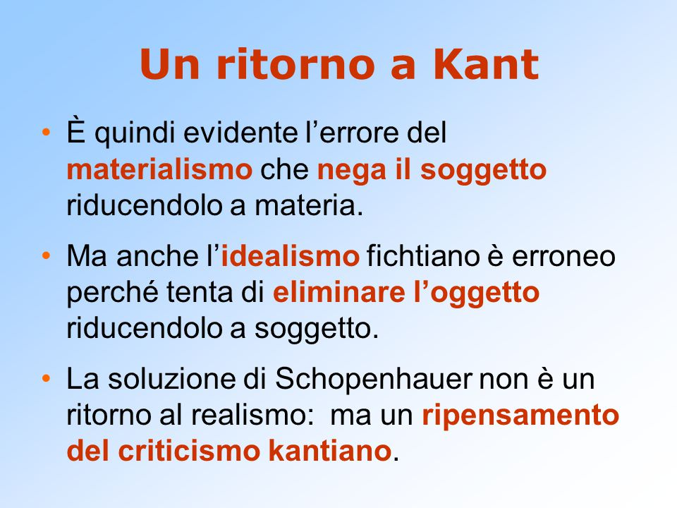 Un ritorno a Kant È quindi evidente l'errore del materialismo che nega il soggetto riducendolo a materia.