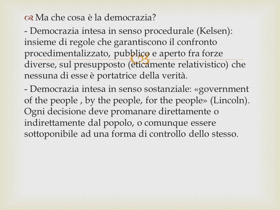   Ma che cosa è la democrazia? - Democrazia intesa in senso procedurale (Kelsen): insieme di regole che garantiscono il confronto procedimentalizzat