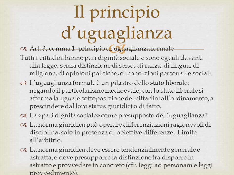   Art. 3, comma 1: principio di uguaglianza formale Tutti i cittadini hanno pari dignità sociale e sono eguali davanti alla legge, senza distinzione