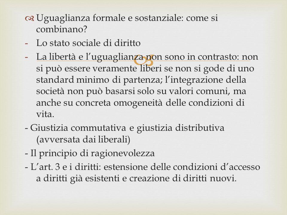   Uguaglianza formale e sostanziale: come si combinano? -Lo stato sociale di diritto -La libertà e l'uguaglianza non sono in contrasto: non si può e