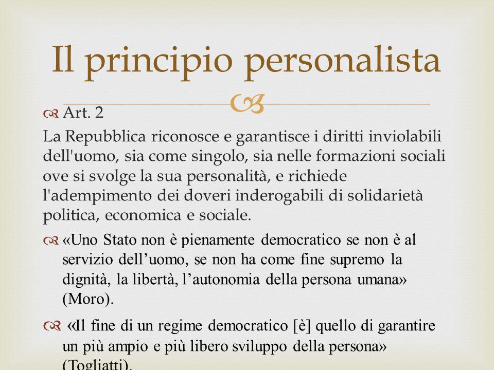   Art. 2 La Repubblica riconosce e garantisce i diritti inviolabili dell'uomo, sia come singolo, sia nelle formazioni sociali ove si svolge la sua p