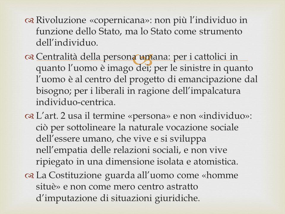   Rivoluzione «copernicana»: non più l'individuo in funzione dello Stato, ma lo Stato come strumento dell'individuo.  Centralità della persona uman