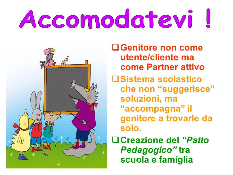  Genitore non come utente/cliente ma come Partner attivo  Sistema scolastico che non suggerisce soluzioni, ma accompagna il genitore a trovarle da solo.