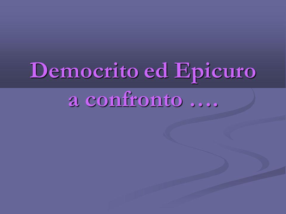 Democrito ed Epicuro a confronto ….