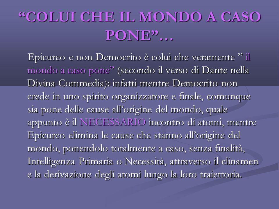 """""""COLUI CHE IL MONDO A CASO PONE""""… Epicureo e non Democrito è colui che veramente """" il mondo a caso pone"""" (secondo il verso di Dante nella Divina Comme"""