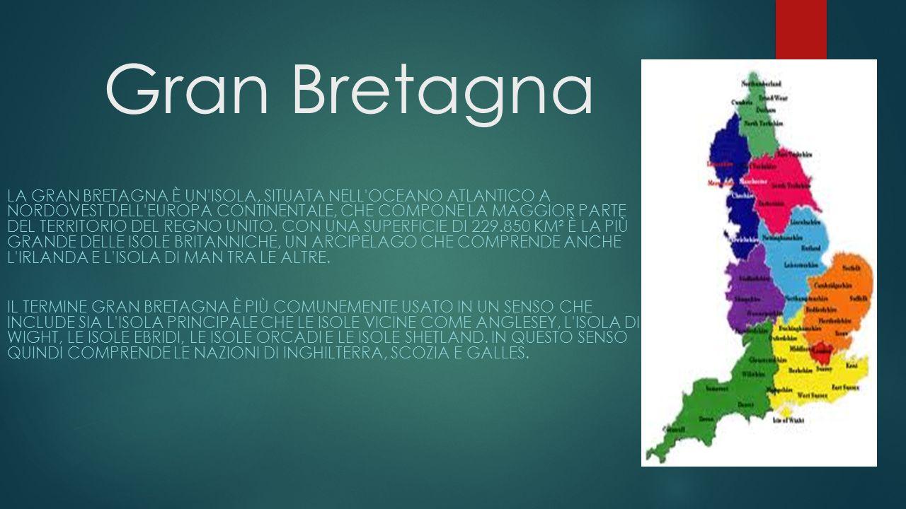 Gran Bretagna LA GRAN BRETAGNA È UN'ISOLA, SITUATA NELL'OCEANO ATLANTICO A NORDOVEST DELL'EUROPA CONTINENTALE, CHE COMPONE LA MAGGIOR PARTE DEL TERRIT