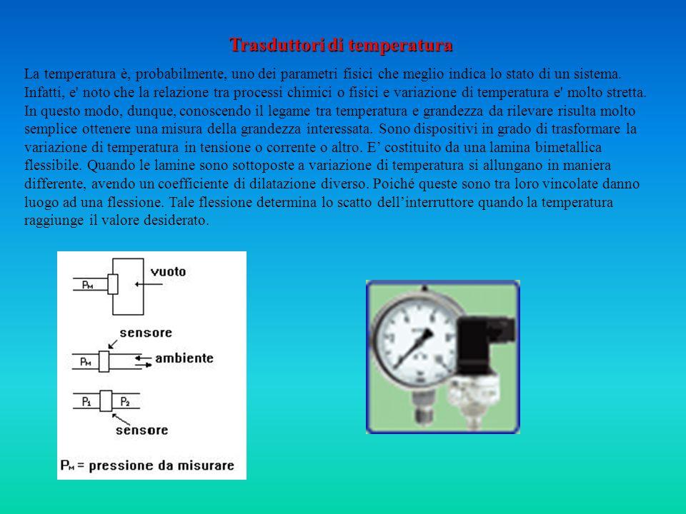 Trasduttori di temperatura La temperatura è, probabilmente, uno dei parametri fisici che meglio indica lo stato di un sistema.
