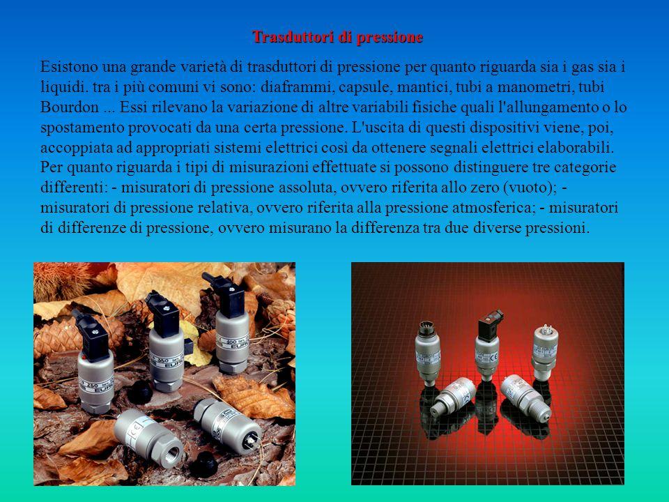 Trasduttori di pressione Esistono una grande varietà di trasduttori di pressione per quanto riguarda sia i gas sia i liquidi.