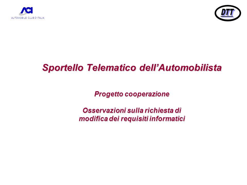 AUTOMOBILE CLUB D'ITALIA Sportello Telematico dell'Automobilista Progetto cooperazione Osservazioni sulla richiesta di modifica dei requisiti informatici