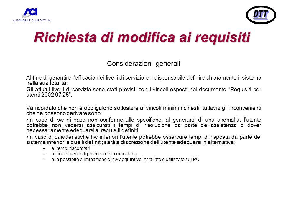 AUTOMOBILE CLUB D'ITALIA Richiesta di modifica ai requisiti Considerazioni generali Al fine di garantire l'efficacia dei livelli di servizio è indispensabile definire chiaramente il sistema nella sua totalità.