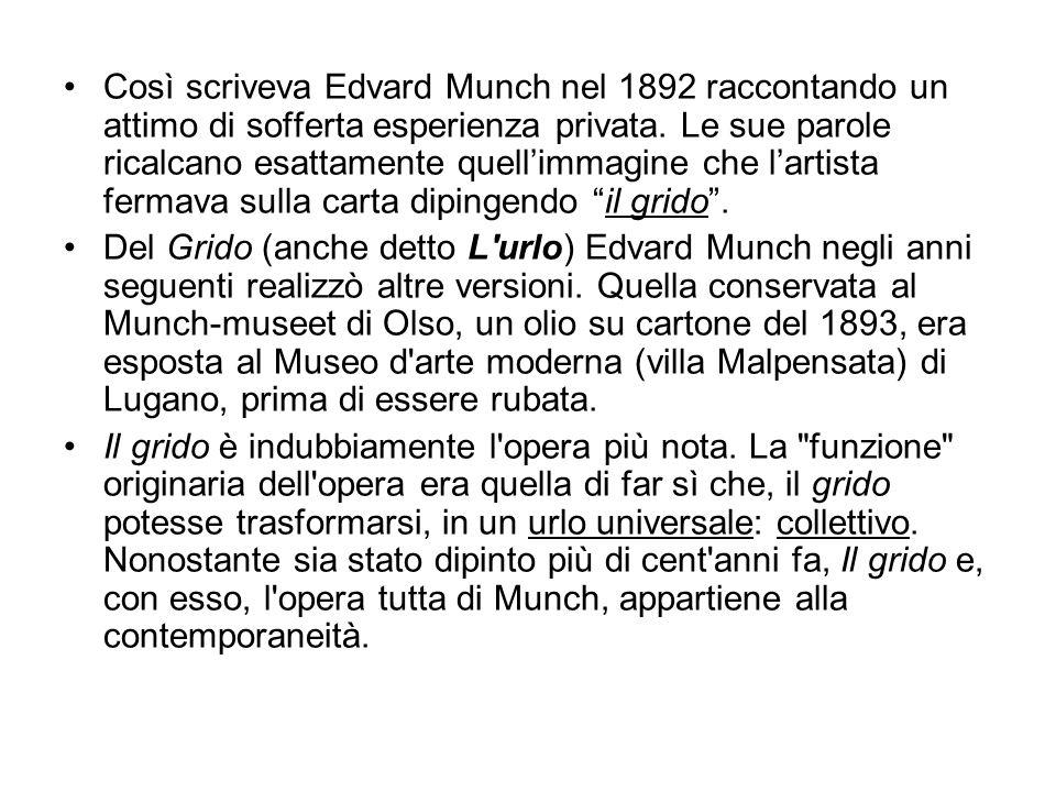 Così scriveva Edvard Munch nel 1892 raccontando un attimo di sofferta esperienza privata.