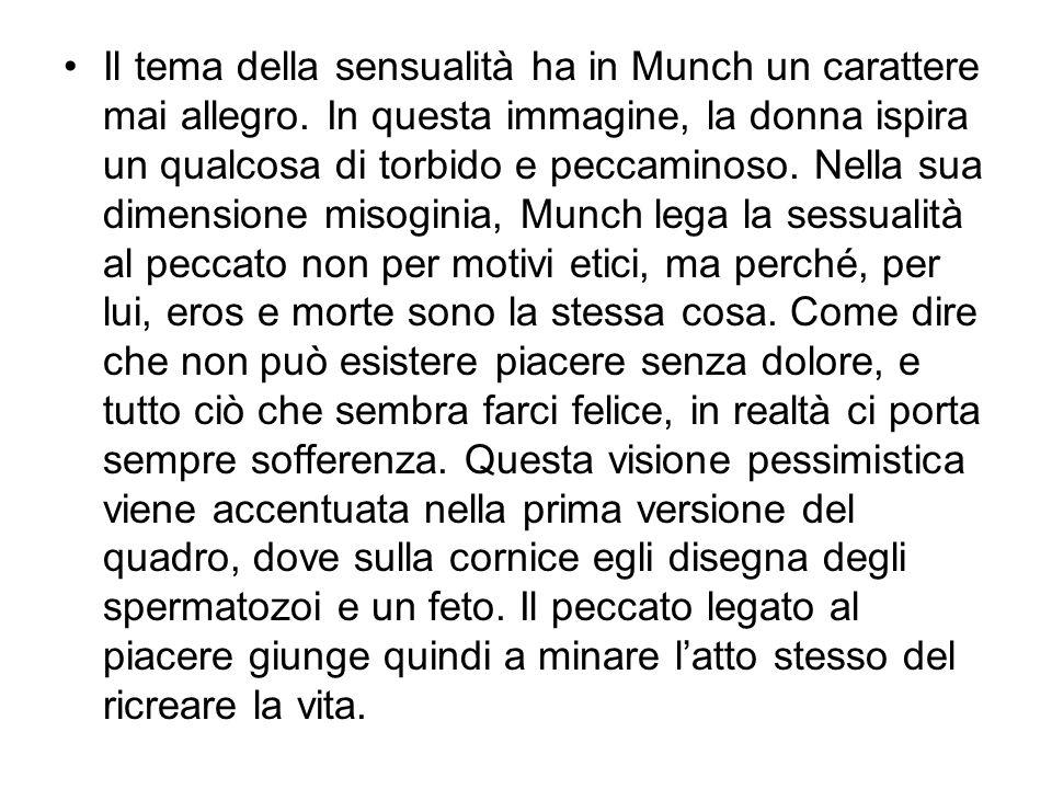 Il tema della sensualità ha in Munch un carattere mai allegro.