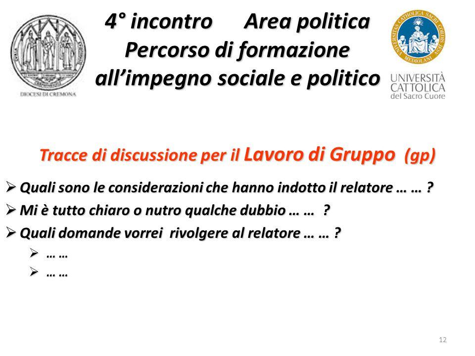 12 4° incontro Area politica Percorso di formazione all'impegno sociale e politico Tracce di discussione per il Lavoro di Gruppo (gp)  Quali sono le considerazioni che hanno indotto il relatore … … .