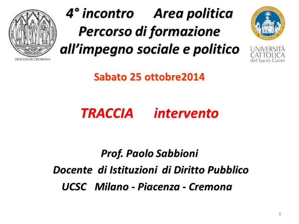 6 4° incontro Area politica Percorso di formazione all'impegno sociale e politico Sabato 25 ottobre2014 TRACCIA intervento Prof.
