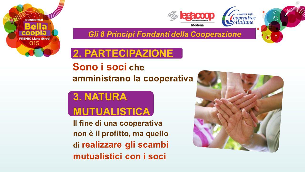 Sono i soci che amministrano la cooperativa Il fine di una cooperativa non è il profitto, ma quello di realizzare gli scambi mutualistici con i soci 2.