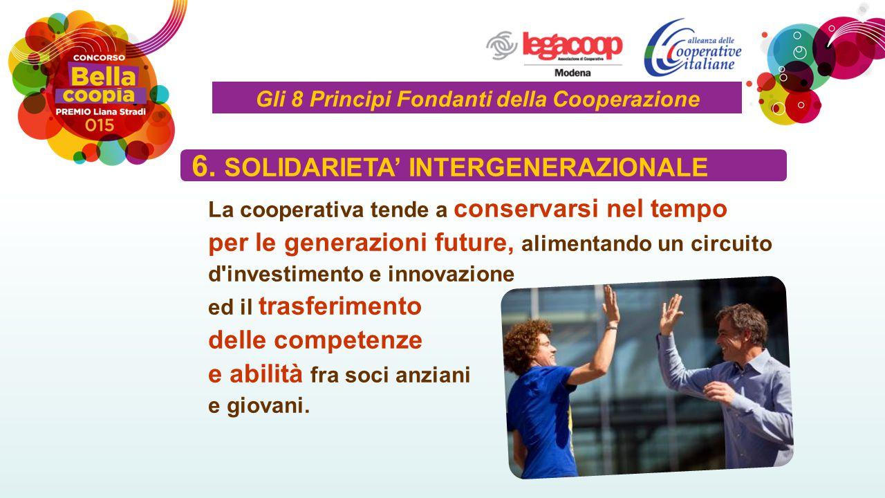 La cooperativa tende a conservarsi nel tempo per le generazioni future, alimentando un circuito d investimento e innovazione ed il trasferimento delle competenze e abilità fra soci anziani e giovani.
