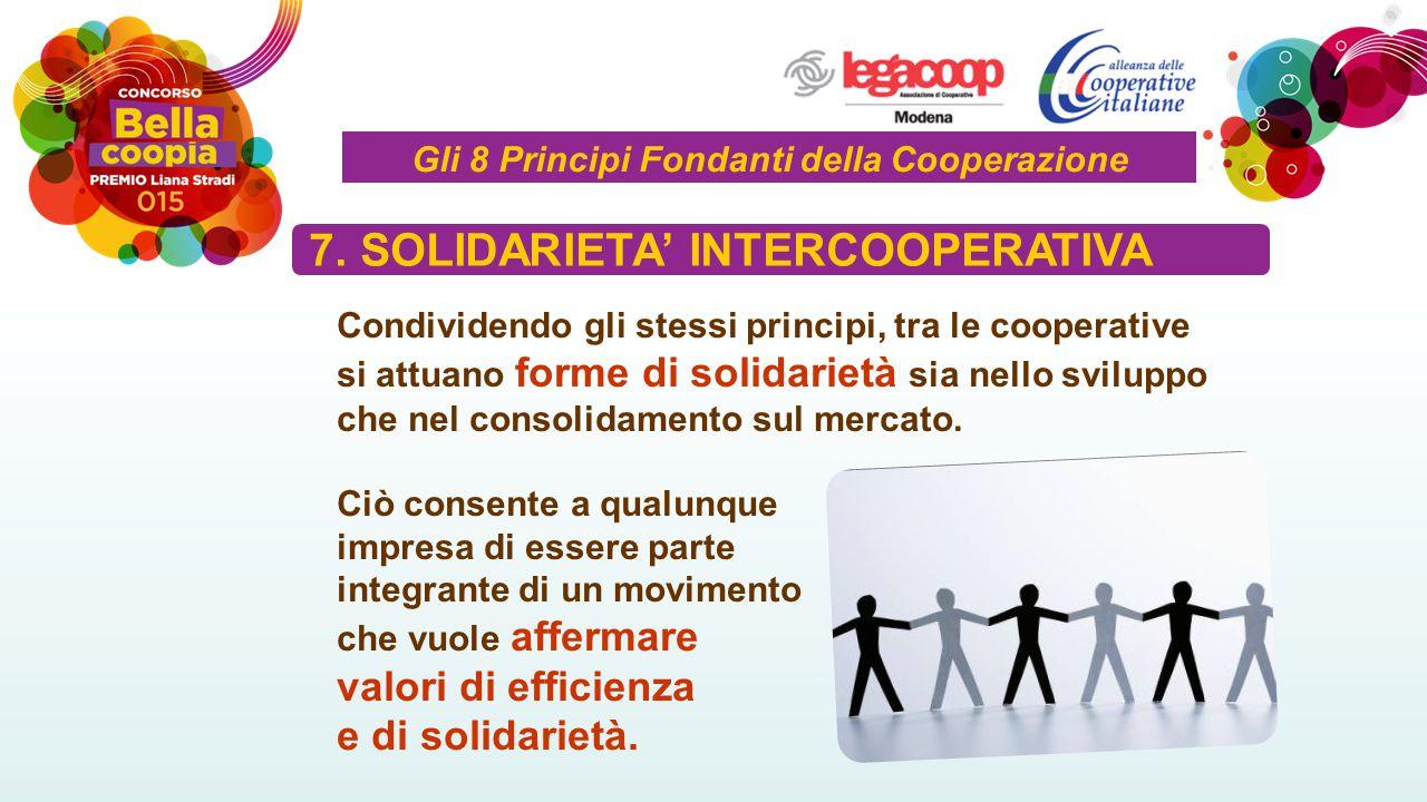 Condividendo gli stessi principi, tra le cooperative si attuano forme di solidarietà sia nello sviluppo che nel consolidamento sul mercato.