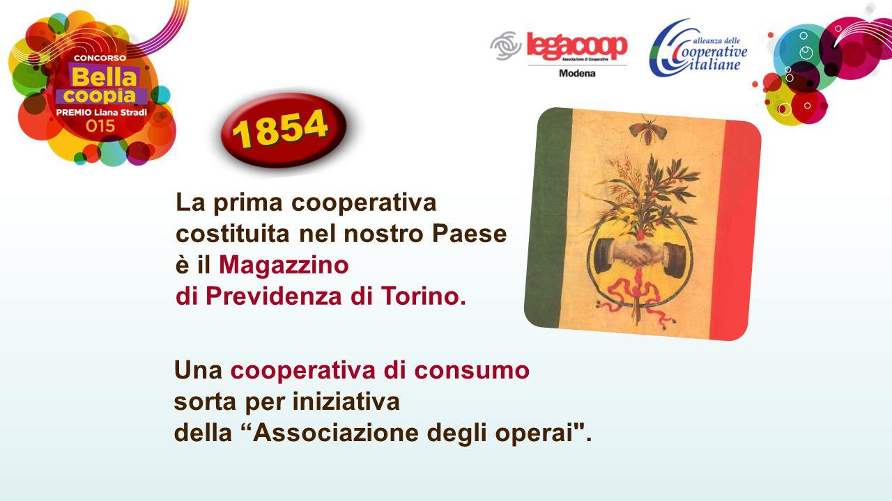La prima cooperativa costituita nel nostro Paese è il Magazzino di Previdenza di Torino.