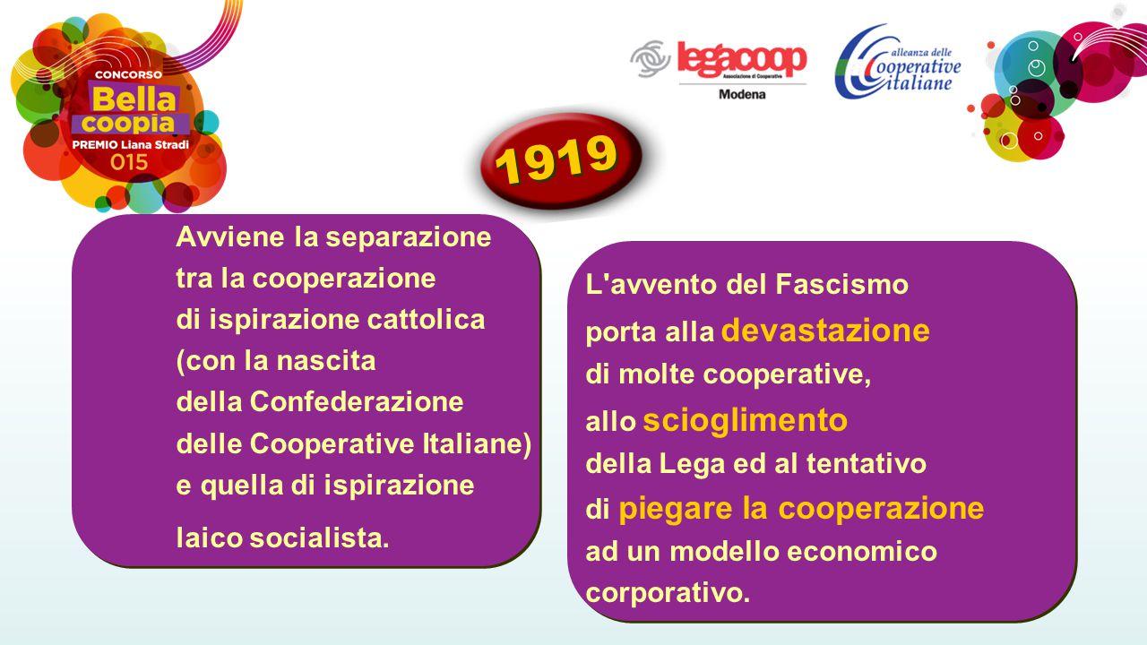 Avviene la separazione tra la cooperazione di ispirazione cattolica (con la nascita della Confederazione delle Cooperative Italiane) e quella di ispirazione laico socialista.