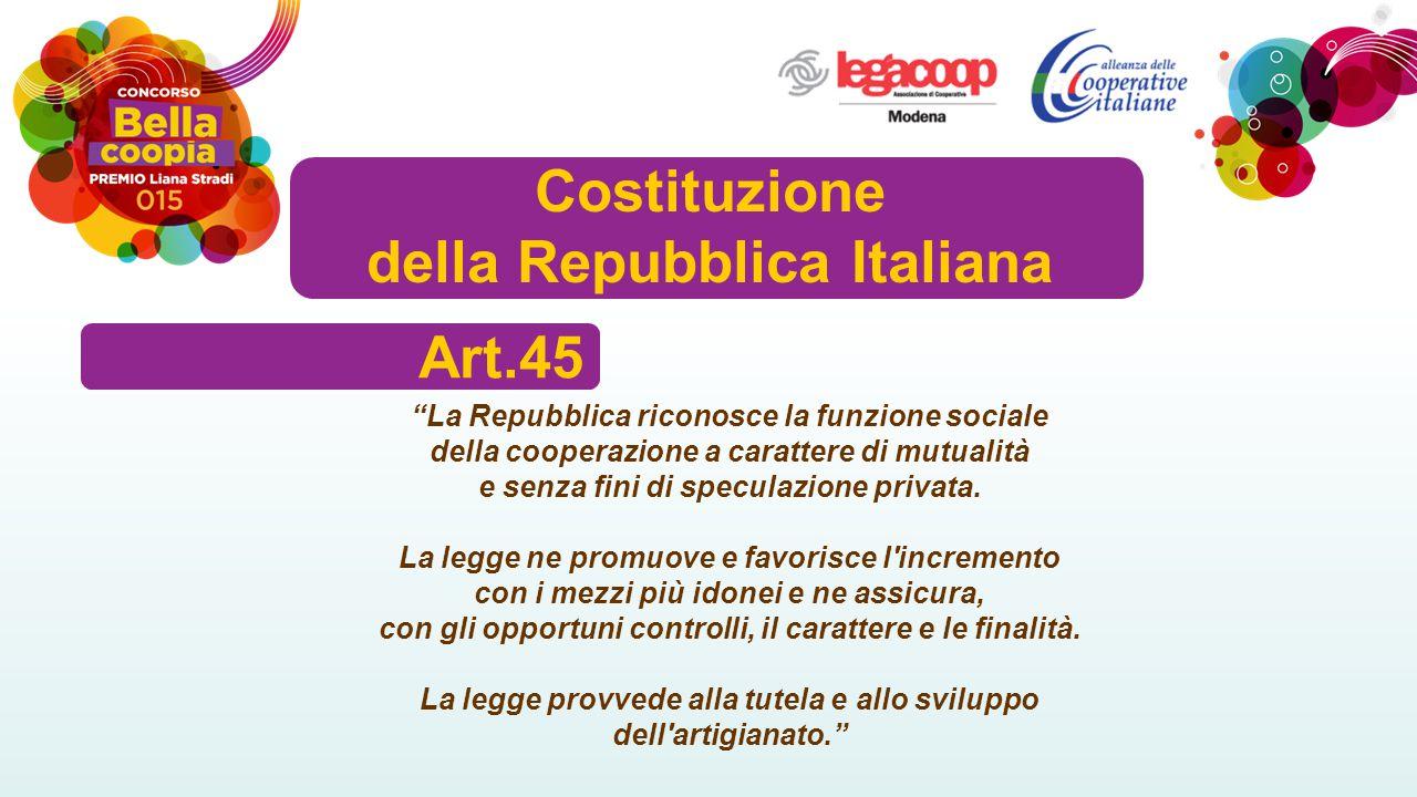 Costituzione della Repubblica Italiana La Repubblica riconosce la funzione sociale della cooperazione a carattere di mutualità e senza fini di speculazione privata.