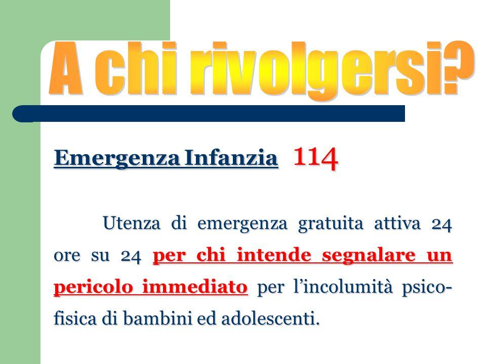 Emergenza Infanzia 114 Utenza di emergenza gratuita attiva 24 ore su 24 per chi intende segnalare un pericolo immediato per l'incolumità psico- fisica