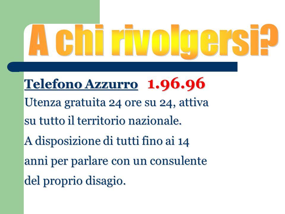 Telefono Azzurro 1.96.96 Utenza gratuita 24 ore su 24, attiva su tutto il territorio nazionale. A disposizione di tutti fino ai 14 anni per parlare co