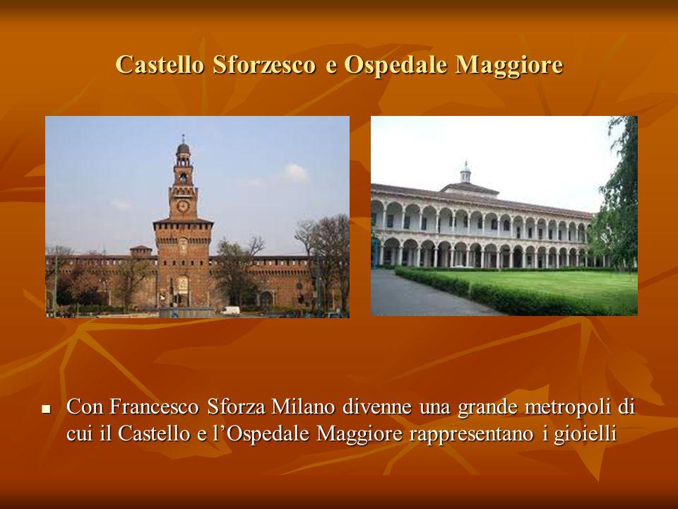 Castello Sforzesco e Ospedale Maggiore Con Francesco Sforza Milano divenne una grande metropoli di cui il Castello e l'Ospedale Maggiore rappresentano