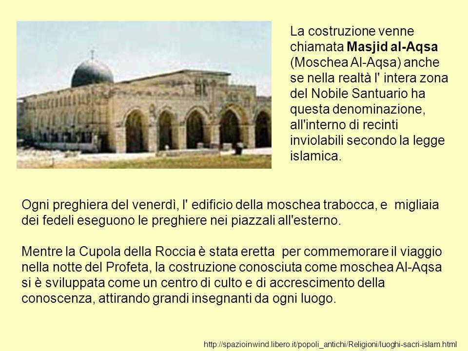 http://spazioinwind.libero.it/popoli_antichi/Religioni/luoghi-sacri-islam.html La costruzione venne chiamata Masjid al-Aqsa (Moschea Al-Aqsa) anche se