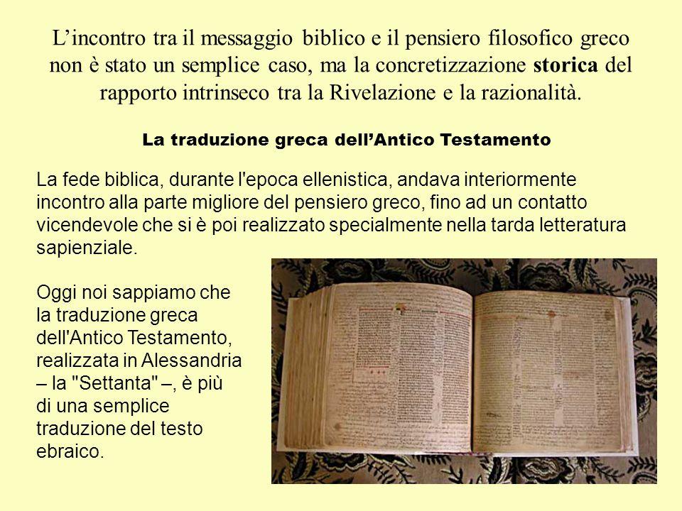 L'incontro tra il messaggio biblico e il pensiero filosofico greco non è stato un semplice caso, ma la concretizzazione storica del rapporto intrinsec
