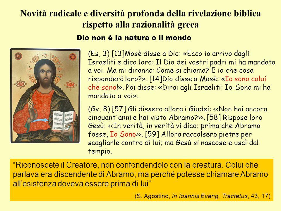 Novità radicale e diversità profonda della rivelazione biblica rispetto alla razionalità greca Dio non è la natura o il mondo (Es, 3) [13]Mosè disse a