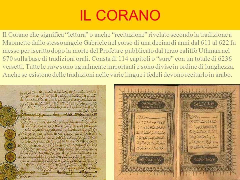 """IL CORANO Il Corano che significa """"lettura"""" o anche """"recitazione"""" rivelato secondo la tradizione a Maometto dallo stesso angelo Gabriele nel corso di"""
