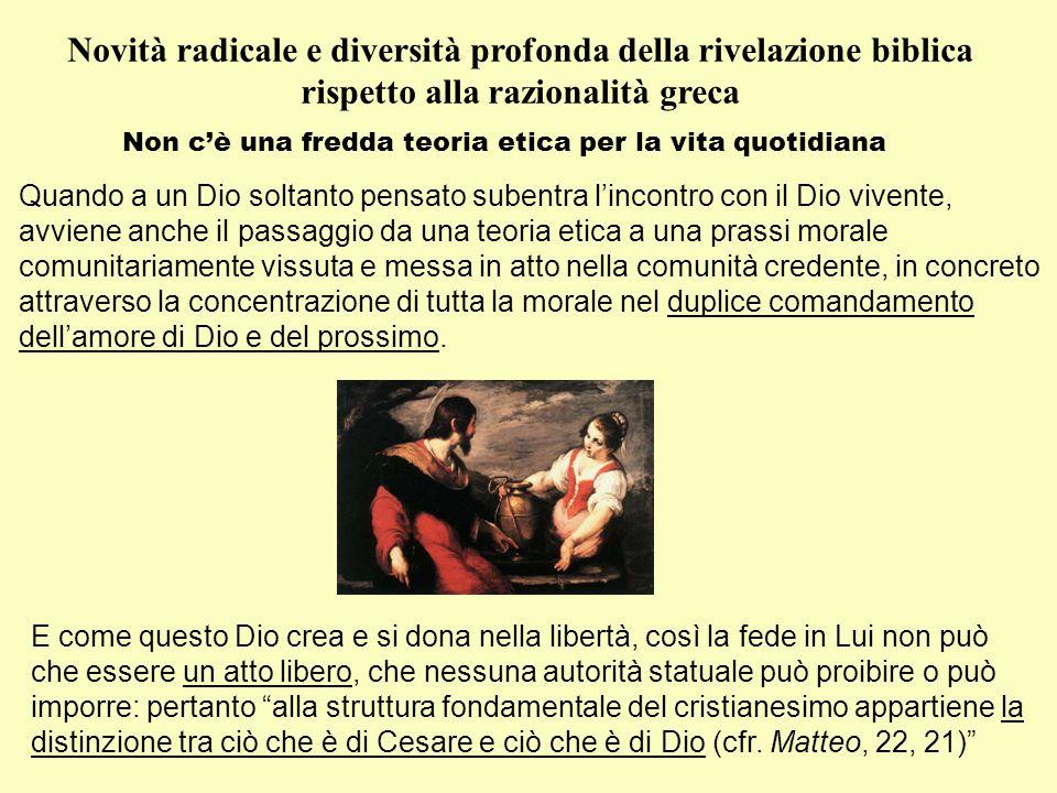 Novità radicale e diversità profonda della rivelazione biblica rispetto alla razionalità greca Non c'è una fredda teoria etica per la vita quotidiana