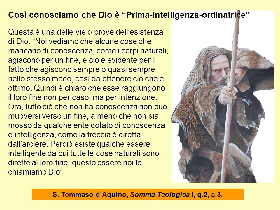 """Così conosciamo che Dio è """"Prima-Intelligenza-ordinatrice"""" Questa è una delle vie o prove dell'esistenza di Dio: """"Noi vediamo che alcune cose che manc"""