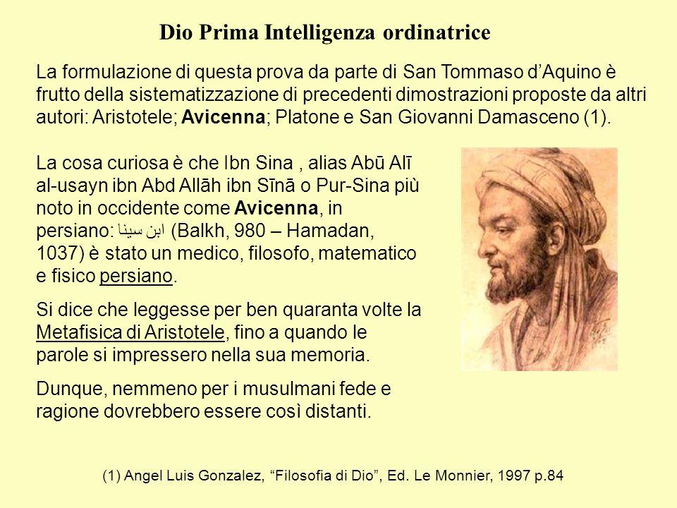 Dio Prima Intelligenza ordinatrice La cosa curiosa è che Ibn Sina, alias Abū Alī al-usayn ibn Abd Allāh ibn Sīnā o Pur-Sina più noto in occidente come