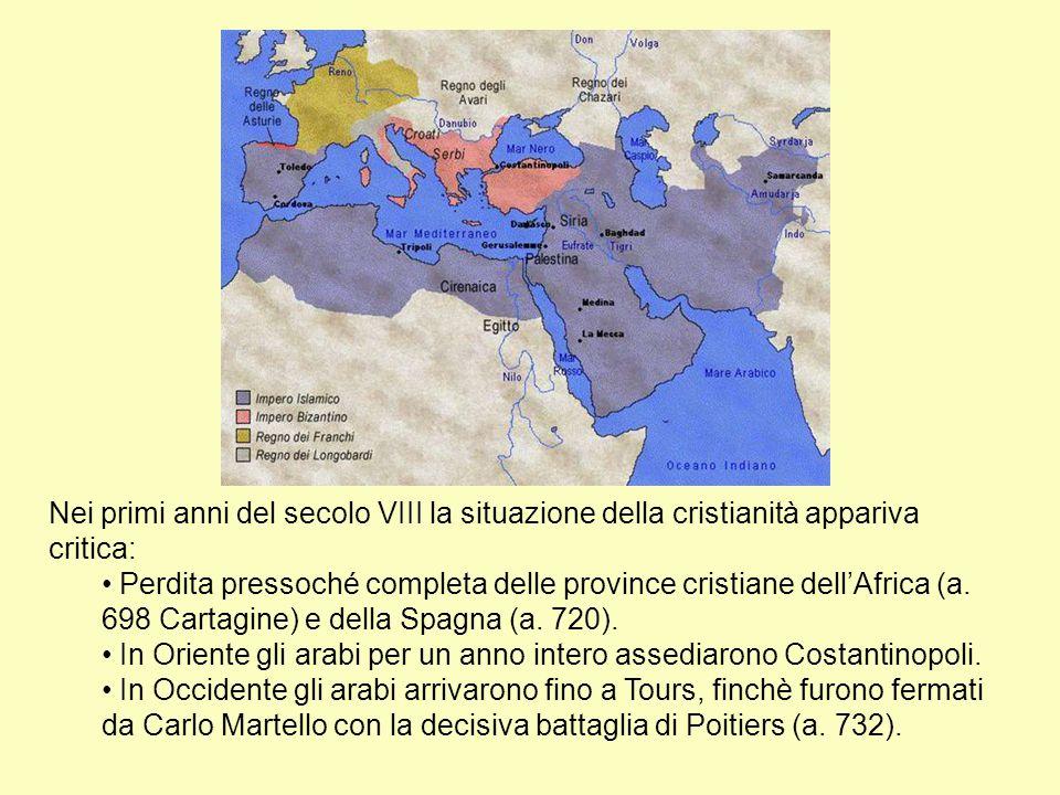 Nei primi anni del secolo VIII la situazione della cristianità appariva critica: Perdita pressoché completa delle province cristiane dell'Africa (a. 6