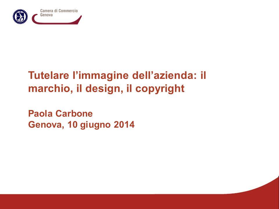 Tutelare l'immagine dell'azienda: il marchio, il design, il copyright Paola Carbone Genova, 10 giugno 2014