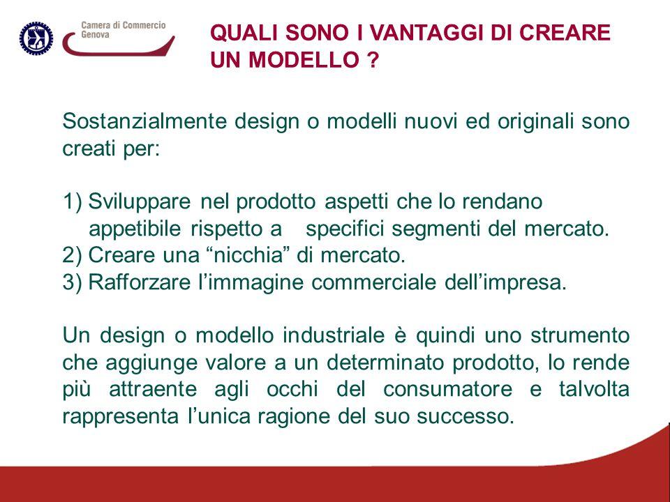 QUALI SONO I VANTAGGI DI CREARE UN MODELLO ? Sostanzialmente design o modelli nuovi ed originali sono creati per: 1) Sviluppare nel prodotto aspetti c