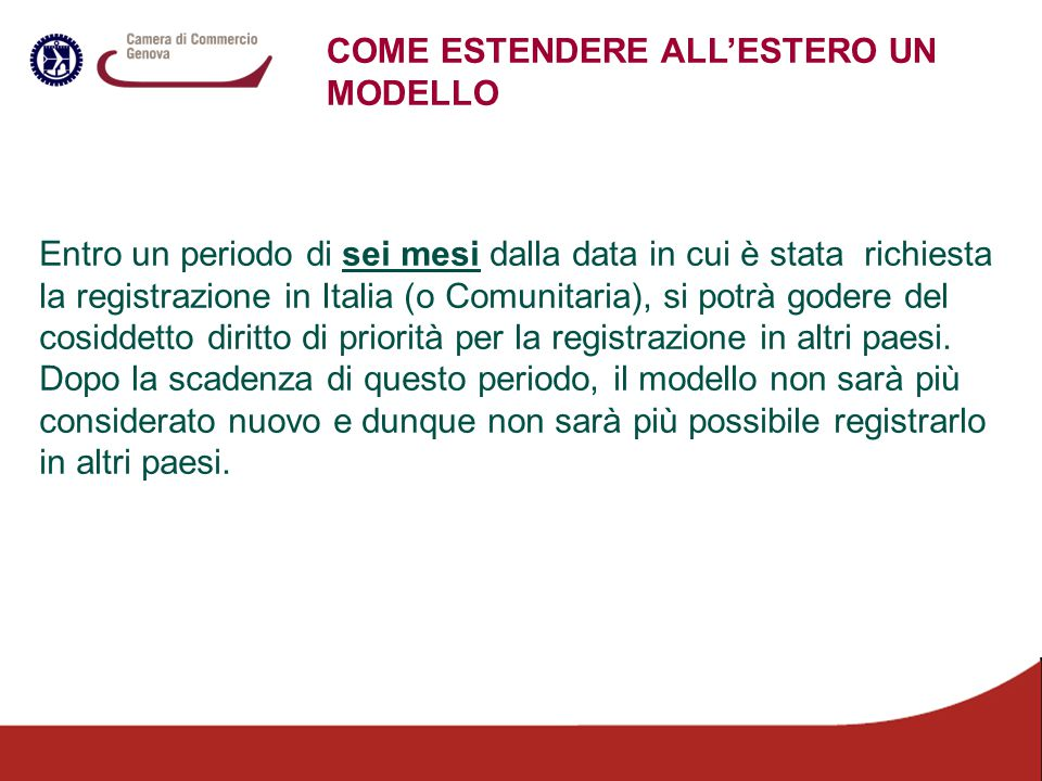 COME ESTENDERE ALL'ESTERO UN MODELLO Entro un periodo di sei mesi dalla data in cui è stata richiesta la registrazione in Italia (o Comunitaria), si p