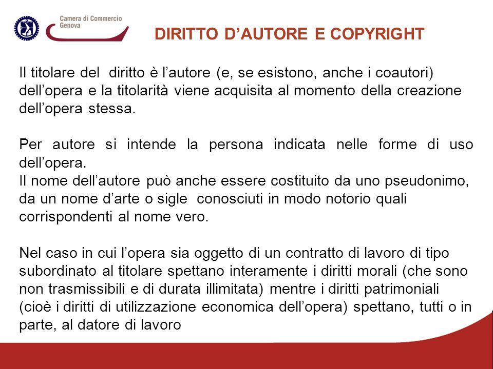 DIRITTO D'AUTORE E COPYRIGHT Il titolare del diritto è l'autore (e, se esistono, anche i coautori) dell'opera e la titolarità viene acquisita al momen
