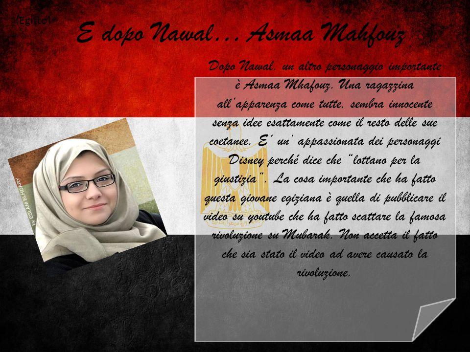 E dopo Nawal… Asmaa Mahfouz (Egitto) Dopo Nawal, un altro personaggio importante è Asmaa Mhafouz. Una ragazzina all'apparenza come tutte, sembra innoc