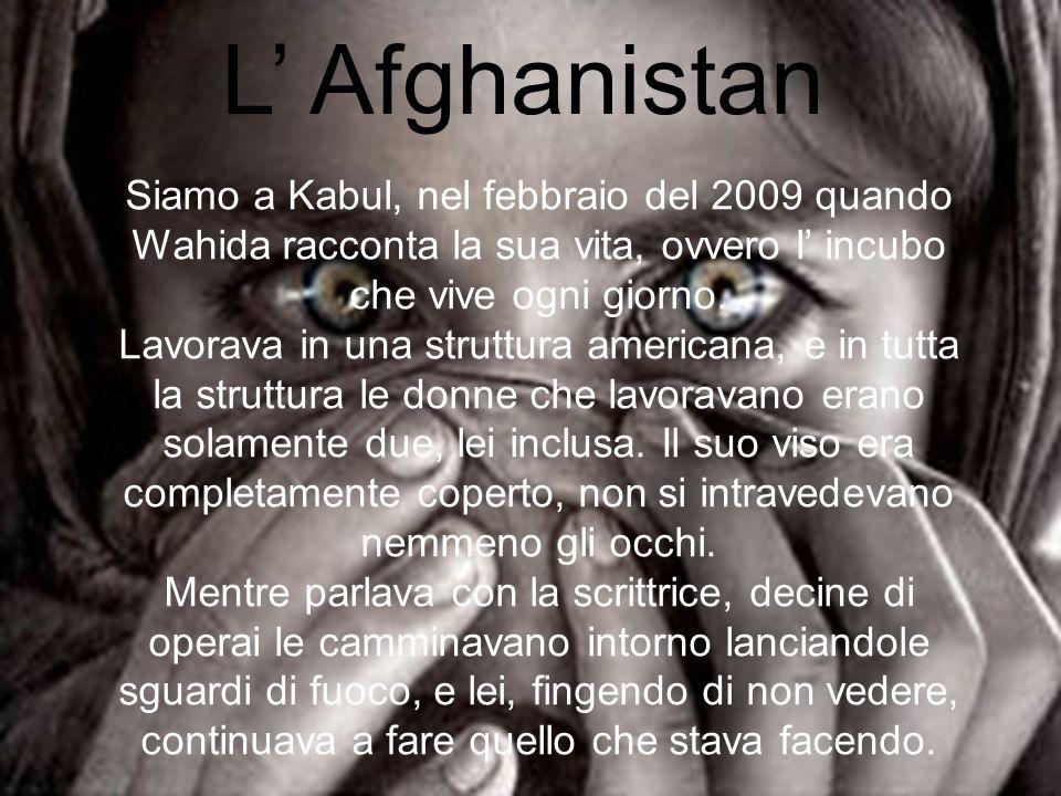L' Afghanistan Siamo a Kabul, nel febbraio del 2009 quando Wahida racconta la sua vita, ovvero l' incubo che vive ogni giorno. Lavorava in una struttu