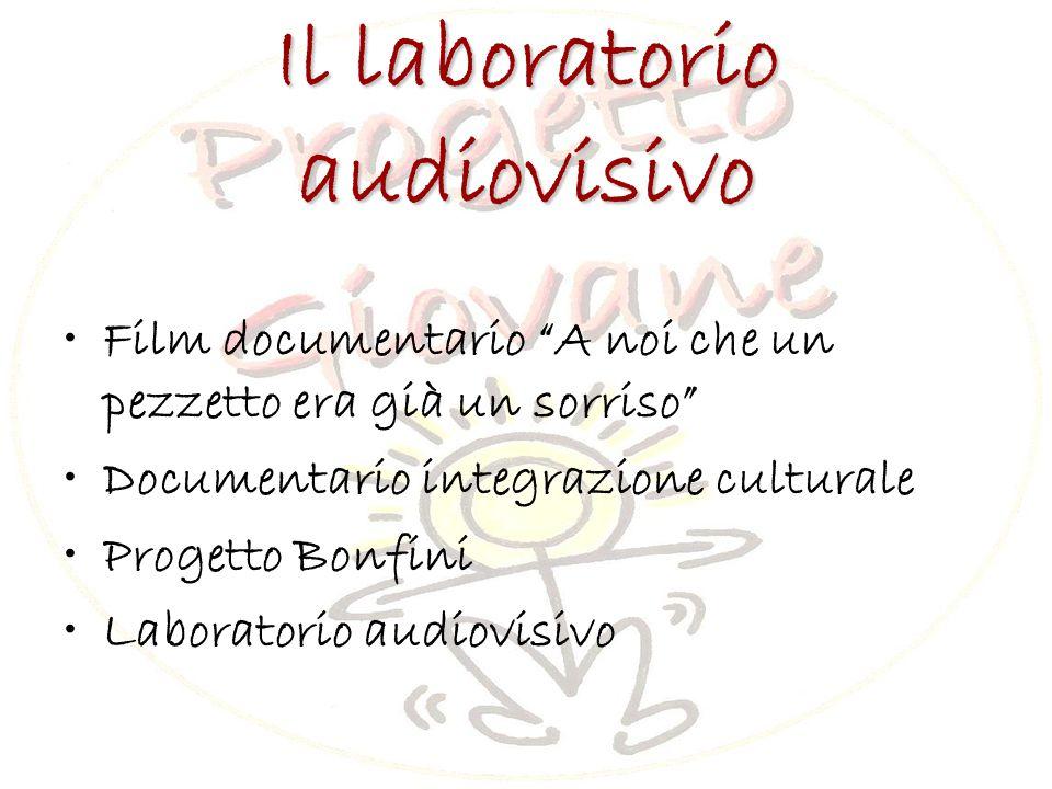 Il laboratorio audiovisivo Film documentario A noi che un pezzetto era già un sorriso Documentario integrazione culturale Progetto Bonfini Laboratorio audiovisivo
