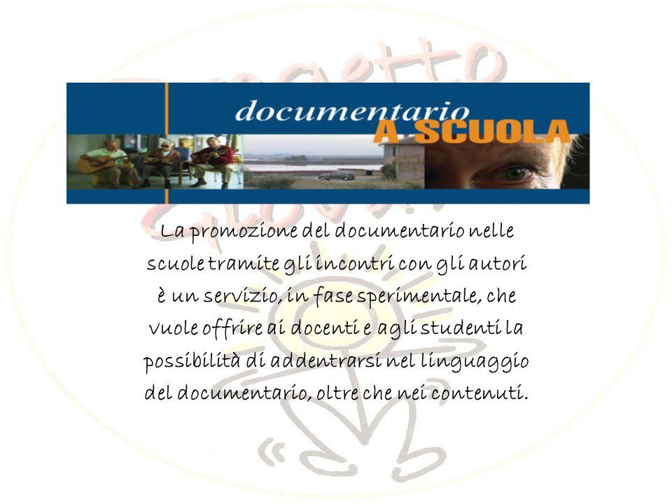 La promozione del documentario nelle scuole tramite gli incontri con gli autori è un servizio, in fase sperimentale, che vuole offrire ai docenti e agli studenti la possibilità di addentrarsi nel linguaggio del documentario, oltre che nei contenuti.