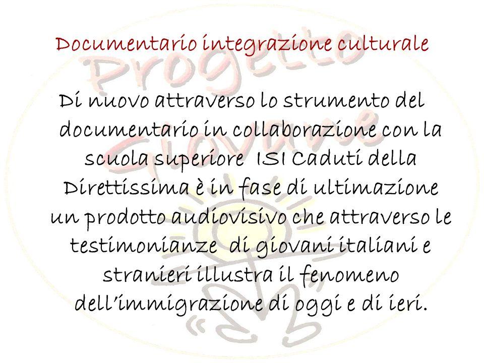 Documentario integrazione culturale Di nuovo attraverso lo strumento del documentario in collaborazione con la scuola superiore ISI Caduti della Direttissima è in fase di ultimazione un prodotto audiovisivo che attraverso le testimonianze di giovani italiani e stranieri illustra il fenomeno dell'immigrazione di oggi e di ieri.