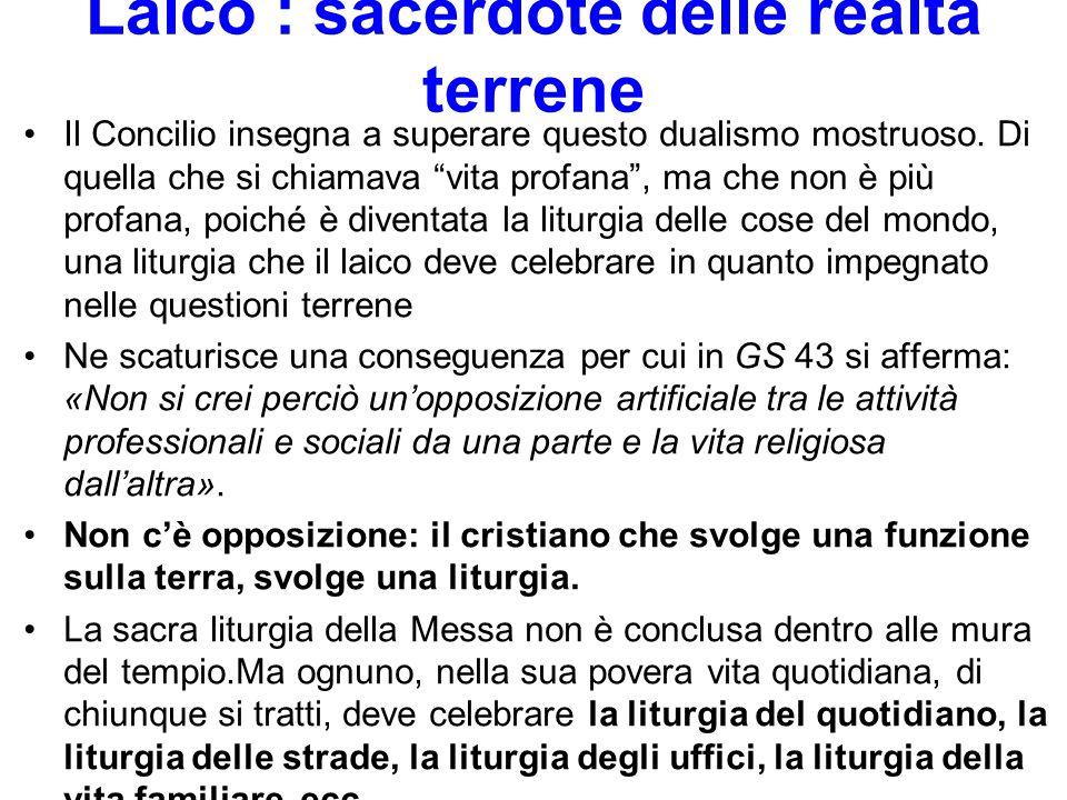 Laico : sacerdote delle realtà terrene Il Concilio insegna a superare questo dualismo mostruoso.