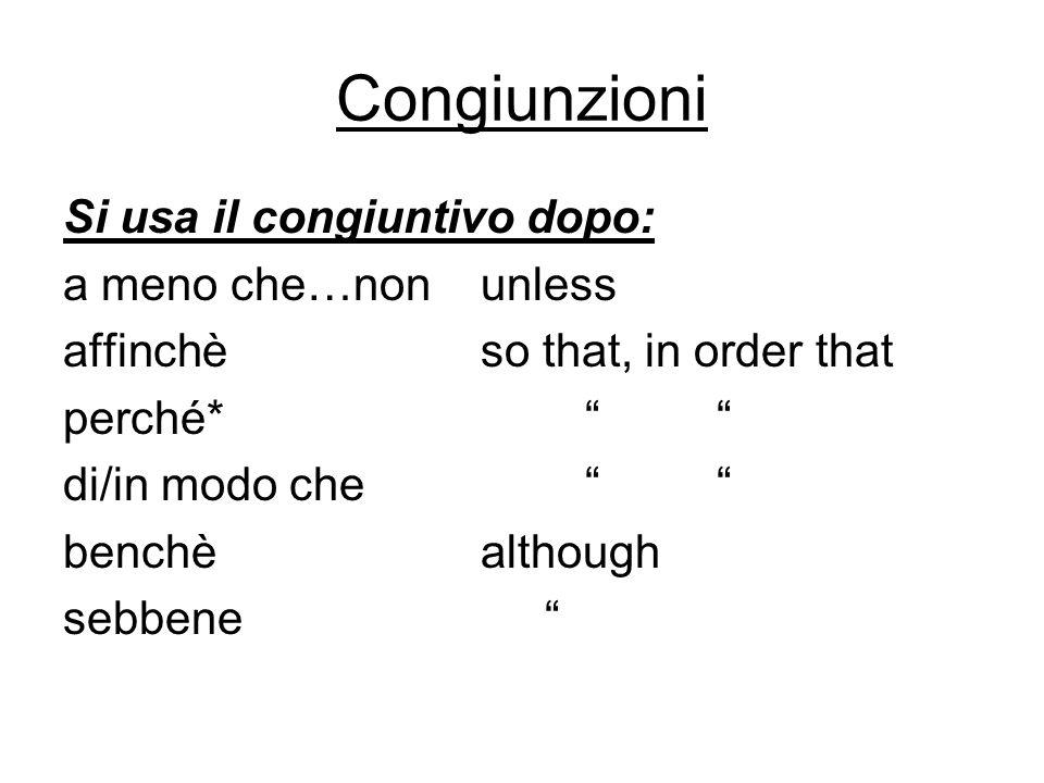 Congiunzioni Si usa il congiuntivo dopo: a meno che…non unless affinchèso that, in order that perché* di/in modo che benchèalthough sebbene