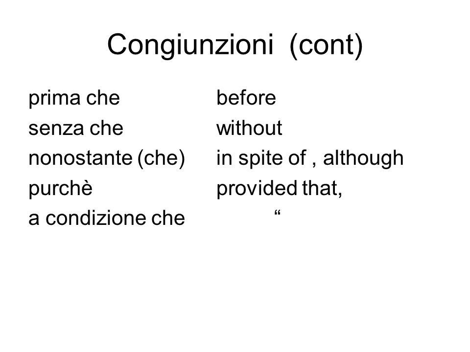 Congiunzioni (cont) prima chebefore senza chewithout nonostante (che)in spite of, although purchèprovided that, a condizione che