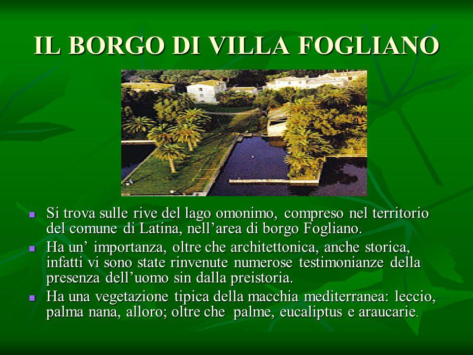 IL BORGO DI VILLA FOGLIANO Si trova sulle rive del lago omonimo, compreso nel territorio del comune di Latina, nell'area di borgo Fogliano. Si trova s