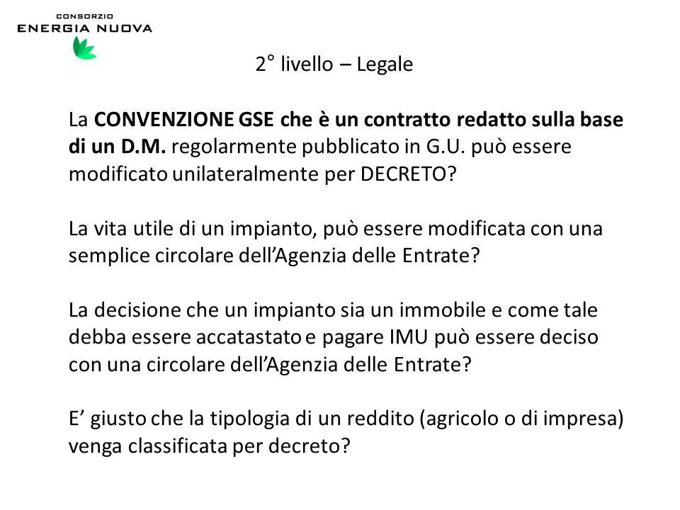 2° livello – Legale La CONVENZIONE GSE che è un contratto redatto sulla base di un D.M. regolarmente pubblicato in G.U. può essere modificato unilater